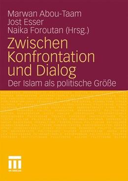 Abbildung von Abou-Taam / Esser / Foroutan | Zwischen Konfrontation und Dialog | 2010 | Der Islam als politische Größe