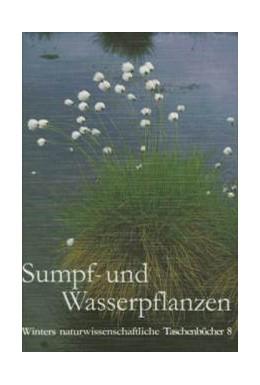 Abbildung von Willer   Sumpf- und Wasserpflanzen   5. Auflage   1990   8   beck-shop.de