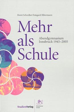 Abbildung von Schreiber / Bibermann   Mehr als Schule   2005   Abendgymnasium Innsbruck 1945-...