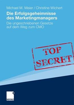 Abbildung von Meier / Wichert | Die Erfolgsgeheimnisse des Marketingmanagers | 2010 | Die ungeschriebenen Gesetze au...