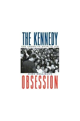 Abbildung von Hellmann | The Kennedy Obsession | 1999 | The American Myth of JFK