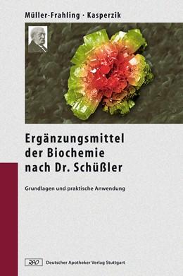 Abbildung von Müller-Frahling / Kasperzik | Die Ergänzungsmittel der Biochemie nach Dr. Schüßler | 2008 | Grundlagen und praktische Anwe...