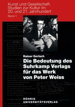 Abbildung von Gerlach | Die Bedeutung des Suhrkamp Verlags für das Werk von Peter Weiss | 2005 | 1