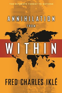 Abbildung von Iklé | Annihilation from Within | 2010 | The Ultimate Threat to Nations