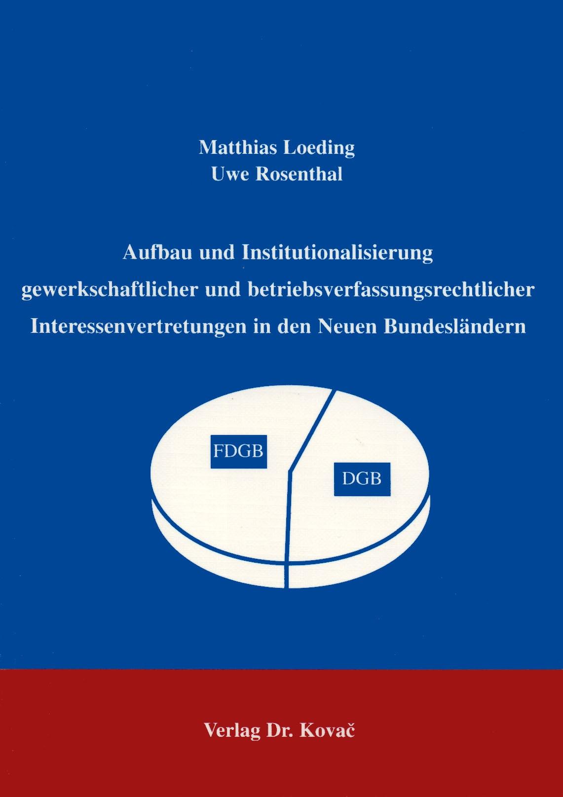 Aufbau und Institutionalisierung gewerkschaftlicher und betriebsverfassungsrechtlicher Interessenvertretungen in den neuen Bundesländern | Loeding / Rosenthal, 1998 | Buch (Cover)