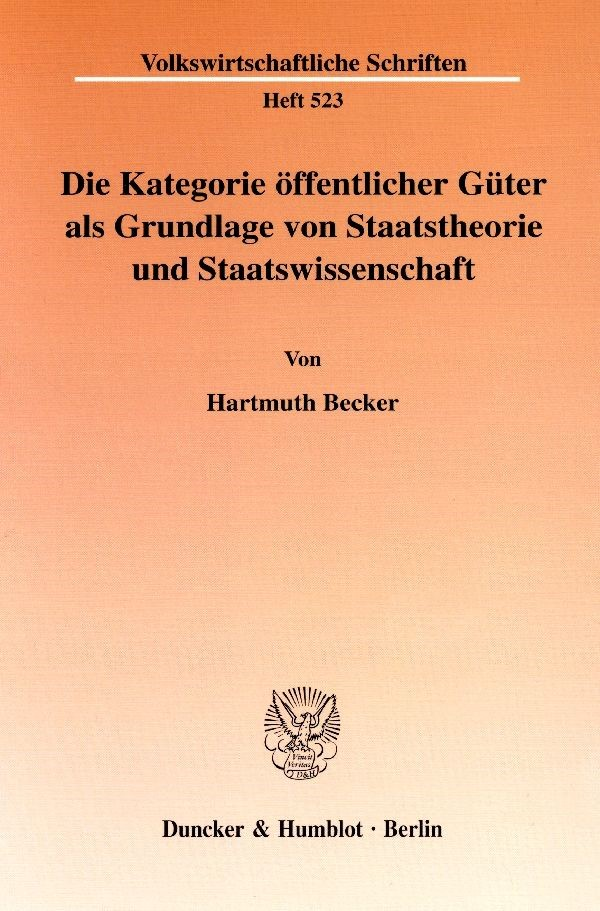Abbildung von Becker   Die Kategorie öffentlicher Güter als Grundlage von Staatstheorie und Staatswissenschaft.   2002