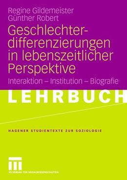 Abbildung von Gildemeister / Robert | Geschlechterdifferenzierungen in lebenszeitlicher Perspektive | 2008 | Interaktion - Institution - Bi...