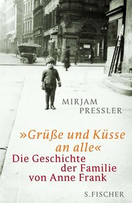 Abbildung von Pressler / Elias | »Grüße und Küsse an alle« | 2009 | Die Geschichte der Familie von...