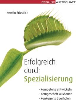 Abbildung von Friedrich | Erfolgreich durch Spezialisierung | 2007 | Kompetenz entwickeln, Kerngesc...