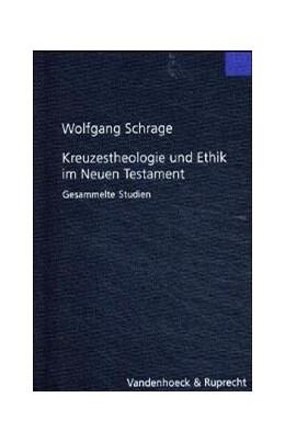 Abbildung von Schrage | Kreuzestheologie und Ethik im Neuen Testament | 2004 | Gesammelte Studien | Band 205
