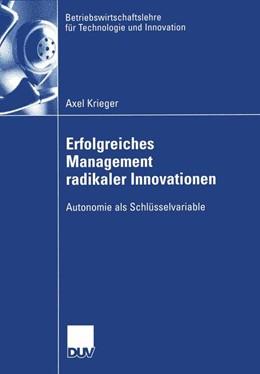 Abbildung von Krieger | Erfolgreiches Management radikaler Innovationen | 2005 | Autonomie als Schlüsselvariabl... | 48