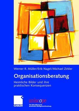 Abbildung von Müller / Nagel / Zirkler | Organisationsberatung | 2006 | Heimliche Bilder und ihre prak...