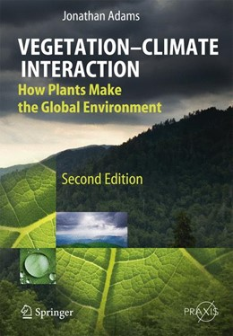 Abbildung von Adams | Vegetation-Climate Interaction | 2009 | How Plants Make the Global Env...