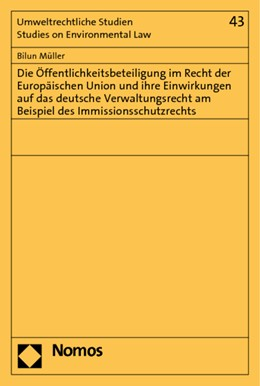 Abbildung von Müller   Die Öffentlichkeitsbeteiligung im Recht der Europäischen Union und ihre Einwirkungen auf das deutsche Verwaltungsrecht am Beispiel des Immissionsschutzrechts   2010