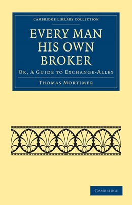 Abbildung von Mortimer   Every Man his Own Broker   2010   Or, A Guide to Exchange-Alley