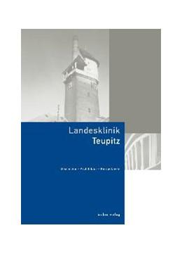Abbildung von / Hübener / Birck   Landesklinik Teupitz   2003   Geschichte - Architektur - Per...