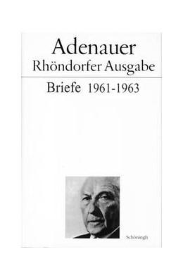 Abbildung von Morsey / Schwarz | Adenauer - Rhöndorfer Ausgabe / Adenauer Briefe 1961-1963 | 2006 | Adenauer Briefe 1961-1963