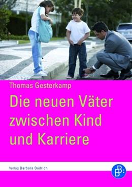 Abbildung von Gesterkamp   Die neuen Väter zwischen Kind und Karriere   2., 2. überarb. u.aktulis. Aufl.   2010