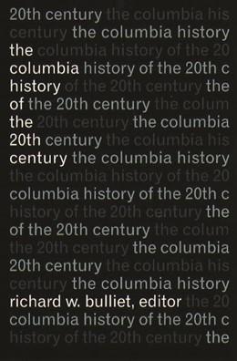 Abbildung von Bulliet | The Columbia History of the Twentieth Century | 1998