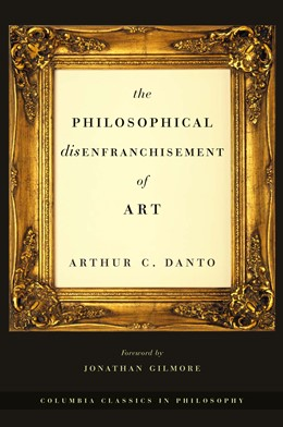 Abbildung von Danto | The Philosophical Disenfranchisement of Art | with a new foreword | 2004 | Foreword by Jonathan Gilmore