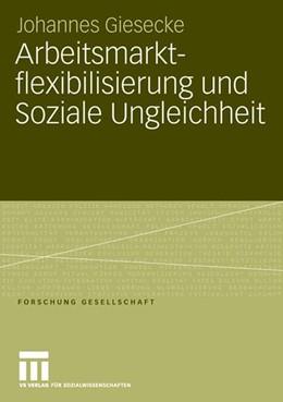 Abbildung von Giesecke   Arbeitsmarktflexibilisierung und Soziale Ungleichheit   2006   Sozio-ökonomische Konsequenzen...