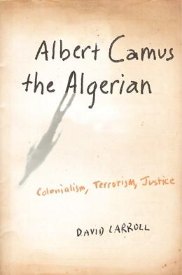 Abbildung von Carroll | Albert Camus the Algerian | 2007 | Colonialism, Terrorism, Justic...