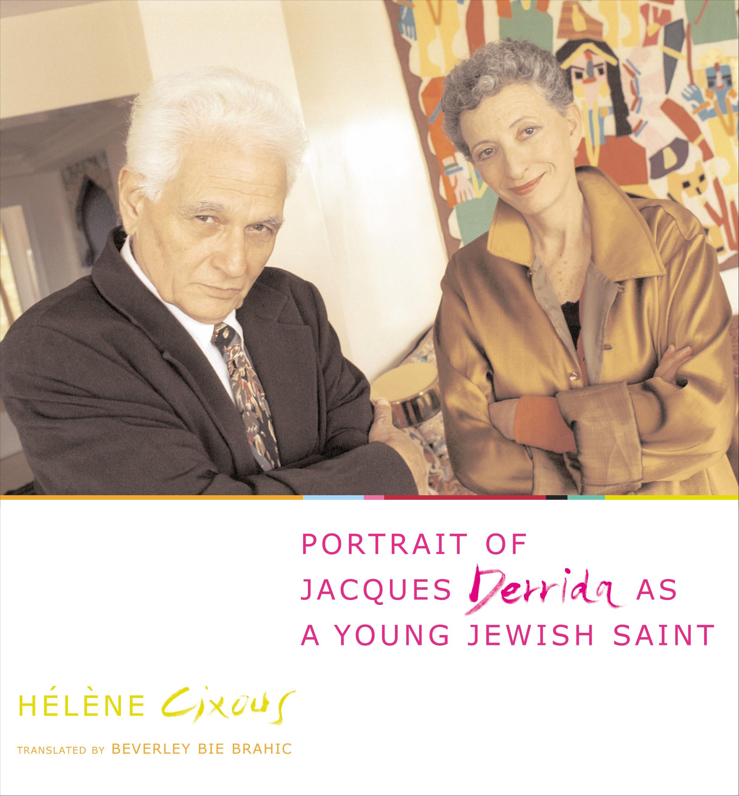 Abbildung von Cixous   Portrait of Jacques Derrida as a Young Jewish Saint   2004