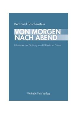 Abbildung von Böschenstein | Von Morgen nach Abend | 2006 | Filiationen der Dichtung von H...