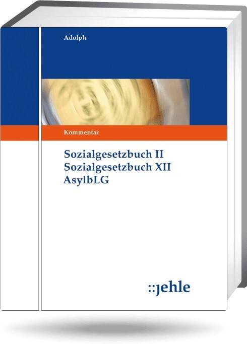 SGB II SGB XII Asylbewerberleistungsgesetz - mit Aktualisierungsservice | Linhart / Adolph | Loseblattwerk mit 105. Aktualisierung, 2013 (Cover)