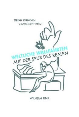 Abbildung von Börnchen / Mein | Weltliche Wallfahrten | 1. Aufl. 2010 | 2010 | Auf der Spur des Realen