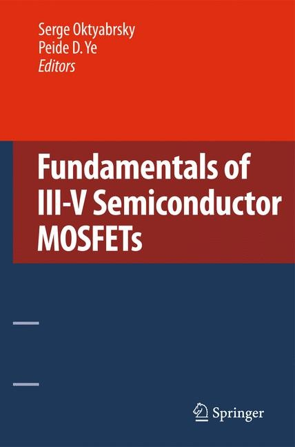 Fundamentals of III-V Semiconductor MOSFETs | Oktyabrsky / Ye | 1st Edition., 2010 | Buch (Cover)