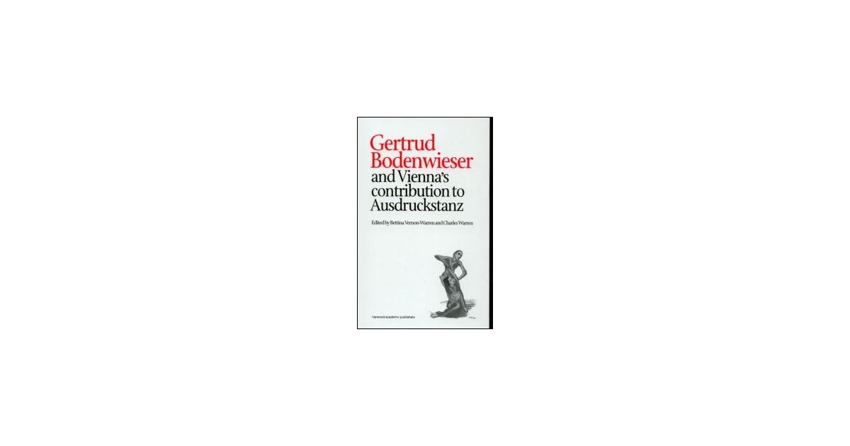 gertrud bodenwieser and vienna s contribution to ausdruckstanz warren charles vernon warren bettina