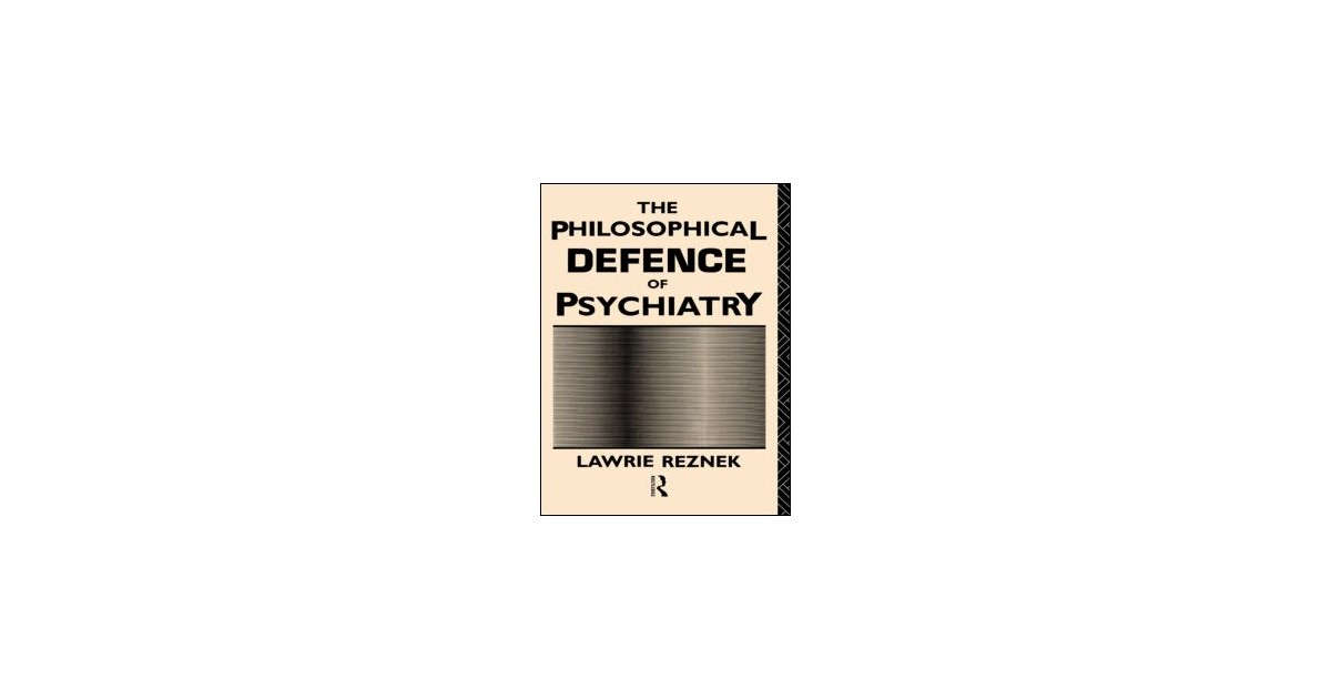 the philosophical defence of psychiatry reznek lawrie