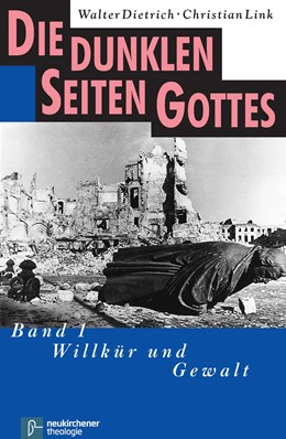 Abbildung von Dietrich | Die dunklen Seiten Gottes | Aufl. | 2015 | Band 1: Willkür und Gewalt