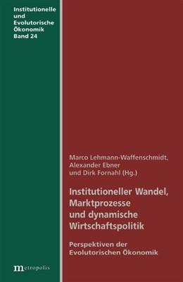 Abbildung von Lehmann-Waffenschmidt / Ebner / Fornahl | Institutioneller Wandel, Marktprozesse und dynamische Wirtschaftspolitik | 2004 | Perspektiven der Evolutorische... | 24