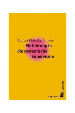 Abbildung von Ebbecke-Nohlen | Einführung in die systemische Supervision | 3. Auflage | 2017 | beck-shop.de