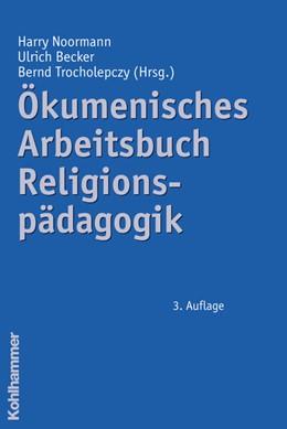Abbildung von Noormann / Becker / Trocholepczy   Ökumenisches Arbeitsbuch Religionspädagogik   3., aktualisierte und erweiterte Auflage   2007
