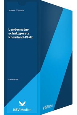 Abbildung von Schrenk / Gieseke | Landesnaturschutzgesetz Rheinland-Pfalz | 1. Auflage | 2019 | beck-shop.de