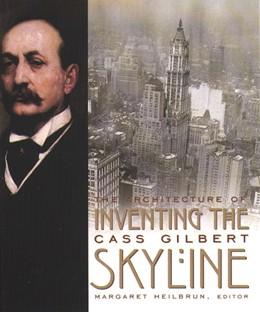 Abbildung von Heilbrun   Inventing the Skyline   2004   The Architecture of Cass Gilbe...