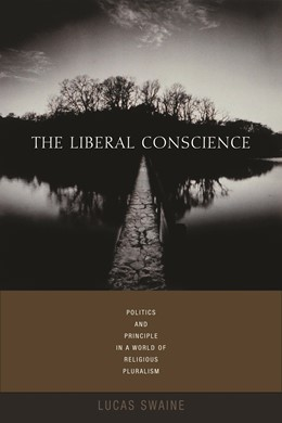 Abbildung von Swaine | The Liberal Conscience | 2005 | Politics and Principle in a Wo...