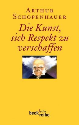 Abbildung von Schopenhauer, Arthur | Die Kunst, sich Respekt zu verschaffen | 1. Auflage | 2011 | 1973 | beck-shop.de