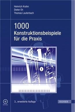 Abbildung von Krahn / Eh / Lauterbach | 1000 Konstruktionsbeispiele für die Praxis | 3., erweiterte Auflage | 2010