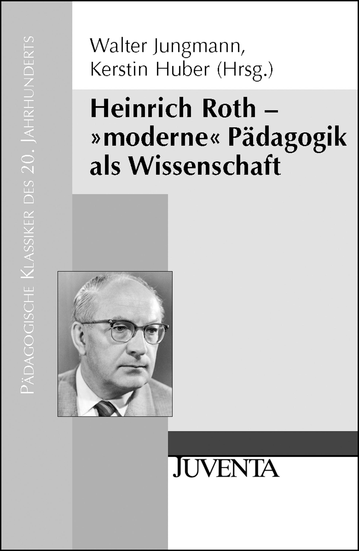 Heinrich Roth - »moderne« Pädagogik als Wissenschaft | Jungmann / Huber, 2009 | Buch (Cover)