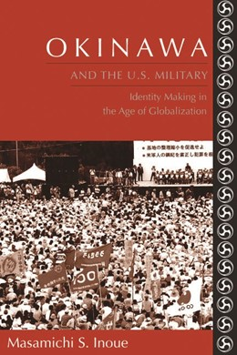 Abbildung von Inoue | Okinawa and the U.S. Military | With a new preface | 2007 | Identity Making in the Age of ...
