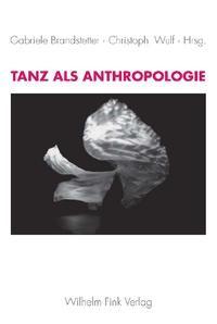 Tanz als Anthropologie | Brandstetter / Wulf, 2007 | Buch (Cover)