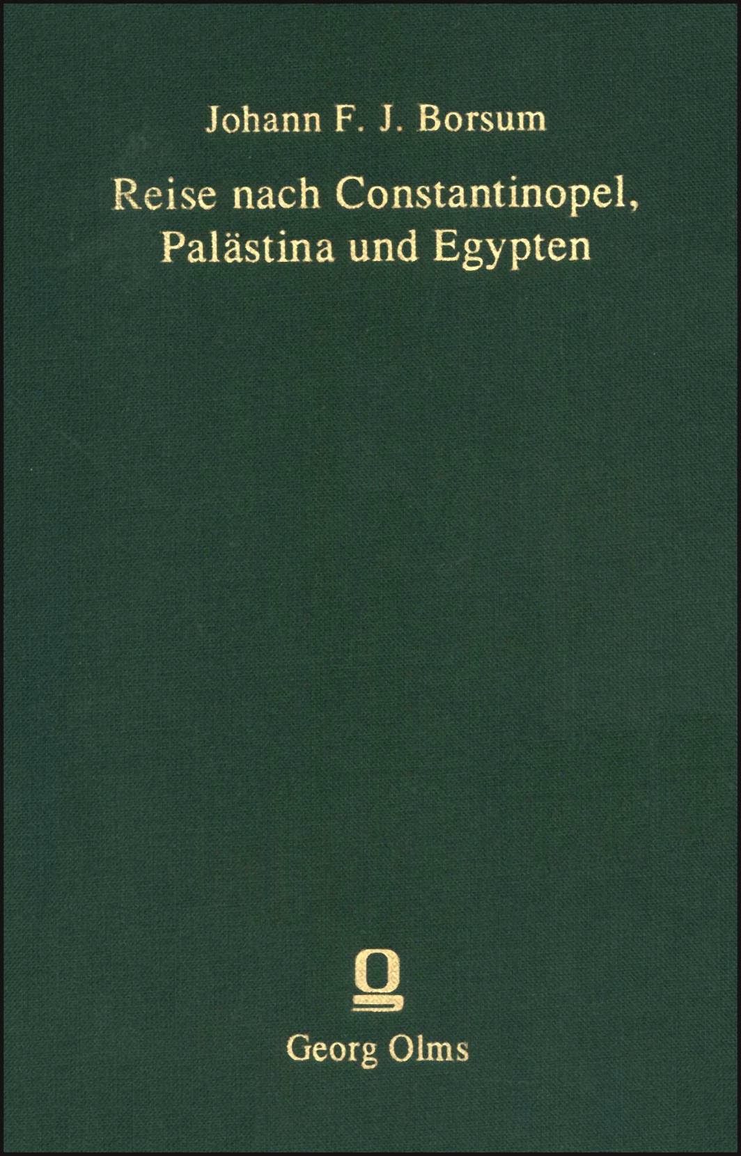 Abbildung von Borsum   Reise nach Constantinopel, Palästina und Egypten   Berlin 1825. Reprint: Hildesheim 2005.   2005