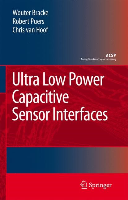 Ultra Low Power Capacitive Sensor Interfaces | Bracke / Puers / Van Hoof | 1st Edition. Softcover version of original hardcover edition 2007, 2010 | Buch (Cover)