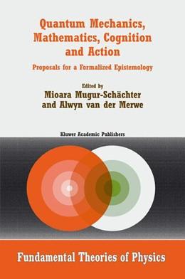 Abbildung von Mugur-Schächter / van der Merwe | Quantum Mechanics, Mathematics, Cognition and Action | 2002 | 2010 | Proposals for a Formalized Epi... | 129