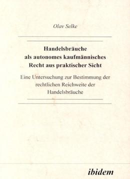 Abbildung von Selke | Handelsbräuche als autonomes kaufmännisches Recht aus praktischer Sicht | 2001 | Eine Untersuchung zur Bestimmu...