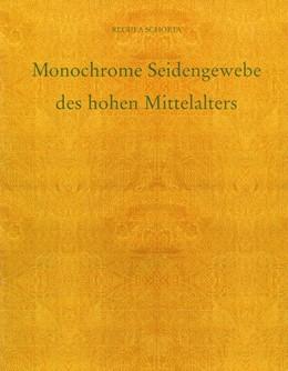 Abbildung von Schorta | Monochrome Seidenstoffe des Hohen Mittelalters | 2001 | Untersuchungen zu Webtechnik u...